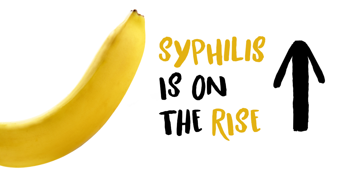 syphilis is on the rise.